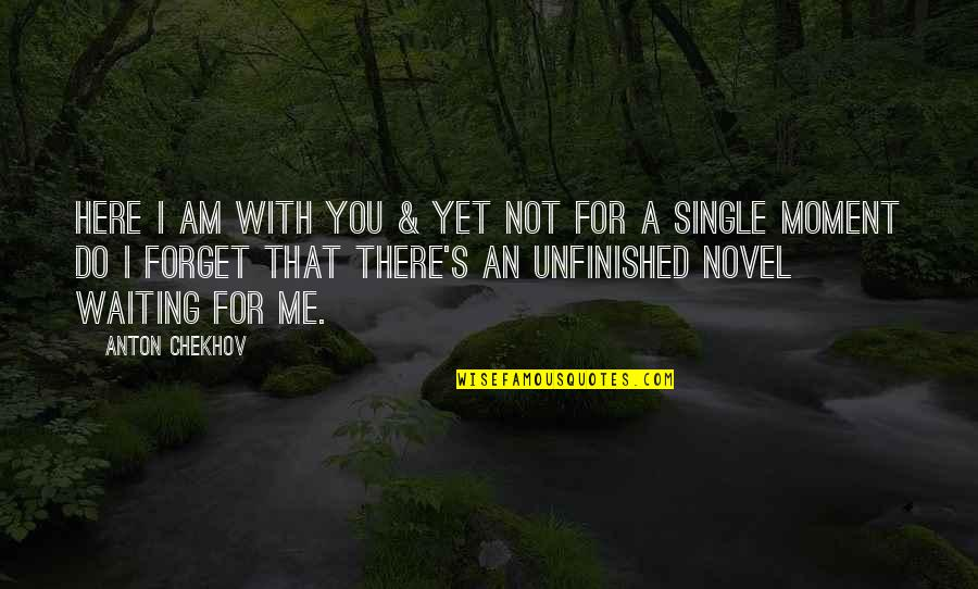 You're Not There For Me Quotes By Anton Chekhov: Here I am with you & yet not