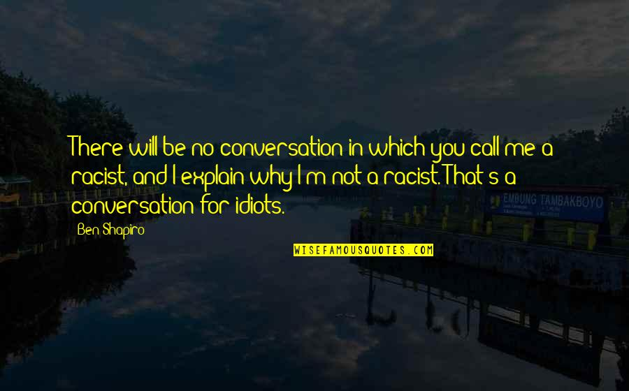 You're Not There For Me Quotes By Ben Shapiro: There will be no conversation in which you