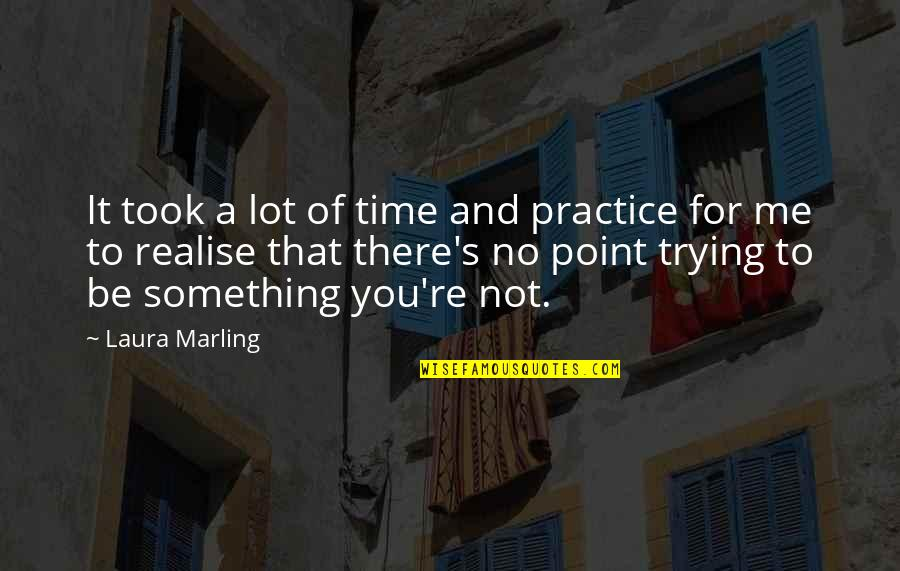 You're Not There For Me Quotes By Laura Marling: It took a lot of time and practice