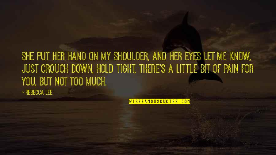 You're Not There For Me Quotes By Rebecca Lee: She put her hand on my shoulder, and