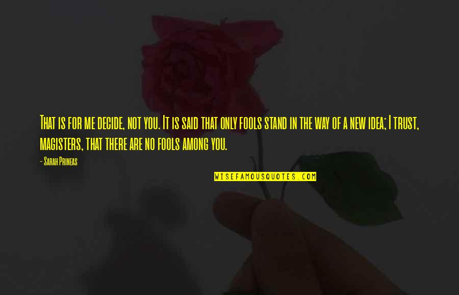 You're Not There For Me Quotes By Sarah Prineas: That is for me decide, not you. It
