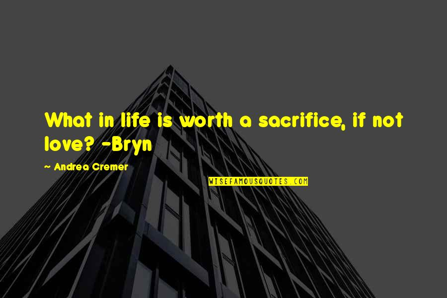 You're Not Worth My Love Quotes By Andrea Cremer: What in life is worth a sacrifice, if