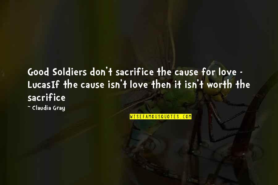 You're Not Worth My Love Quotes By Claudia Gray: Good Soldiers don't sacrifice the cause for love