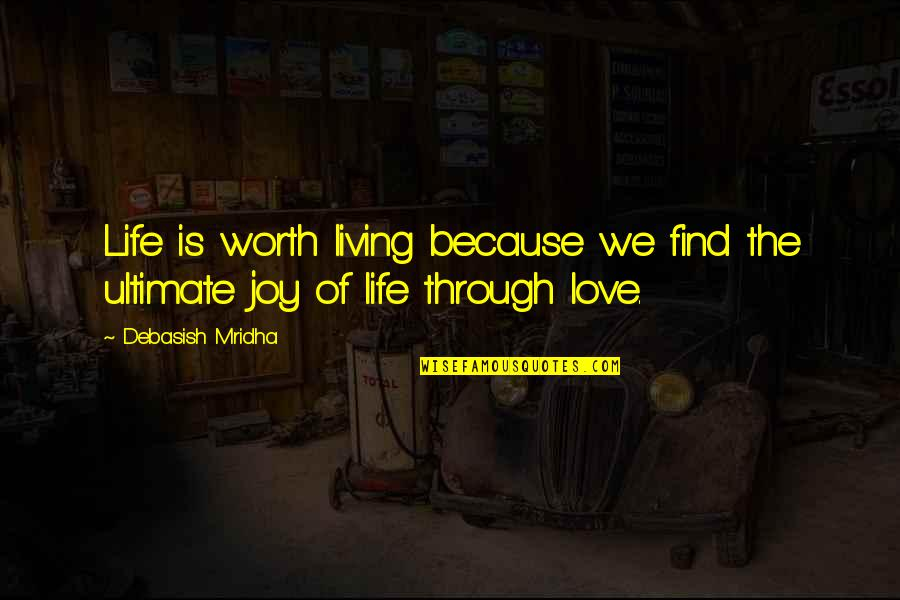 You're Not Worth My Love Quotes By Debasish Mridha: Life is worth living because we find the