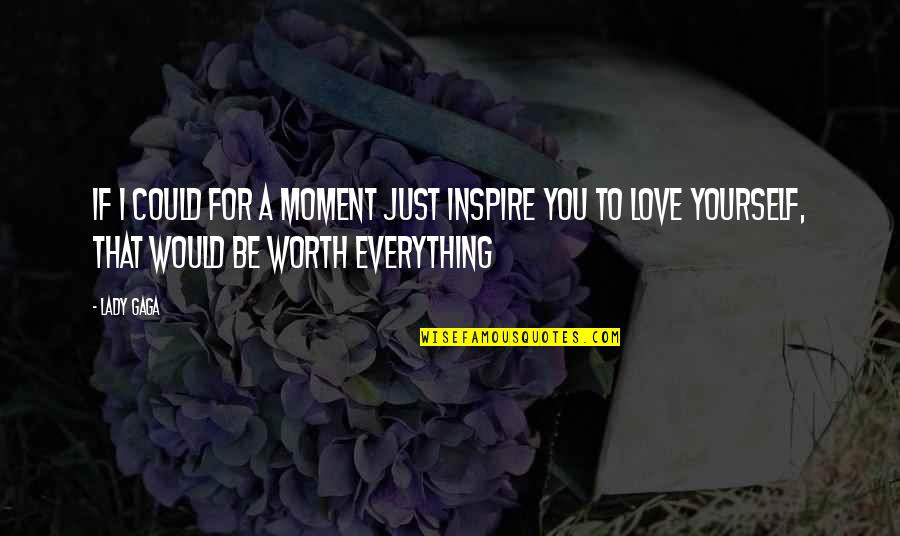 You're Not Worth My Love Quotes By Lady Gaga: If I could for a moment just inspire