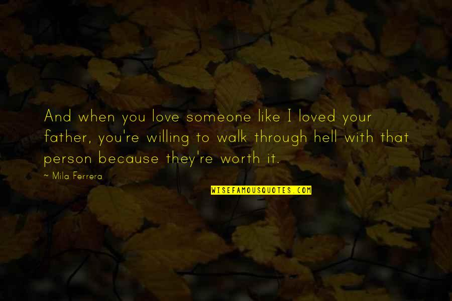 You're Not Worth My Love Quotes By Mila Ferrera: And when you love someone like I loved