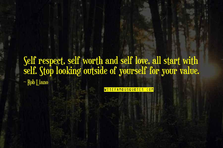You're Not Worth My Love Quotes By Rob Liano: Self respect, self worth and self love, all