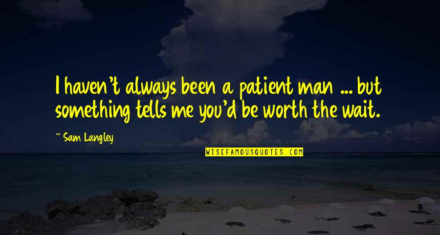 You're Not Worth My Love Quotes By Sam Langley: I haven't always been a patient man ...