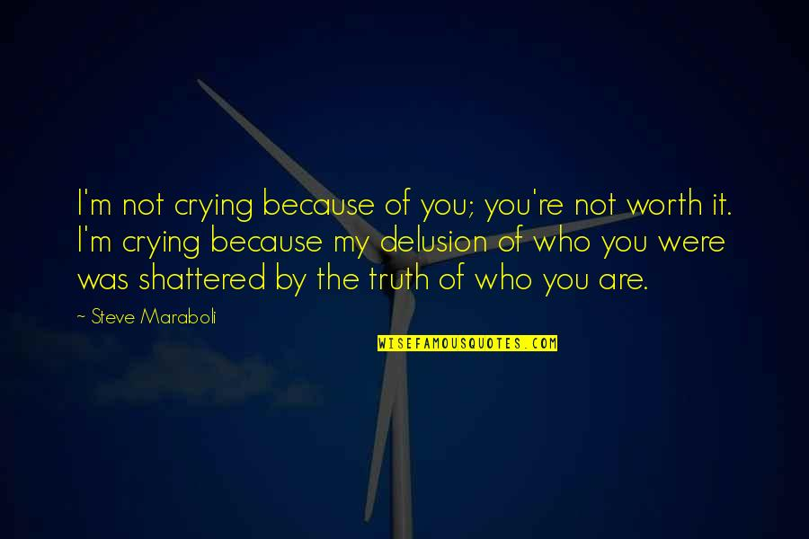 You're Not Worth My Love Quotes By Steve Maraboli: I'm not crying because of you; you're not