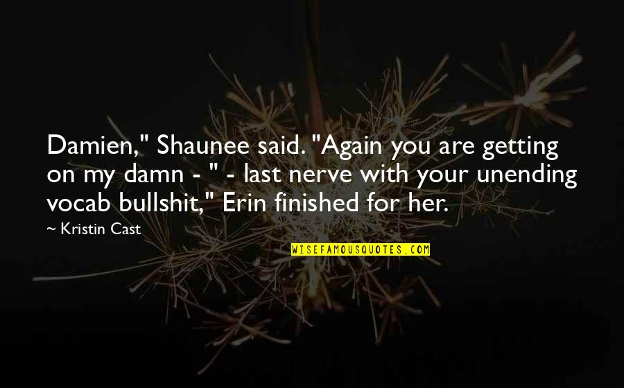 """You're On My Last Nerve Quotes By Kristin Cast: Damien,"""" Shaunee said. """"Again you are getting on"""