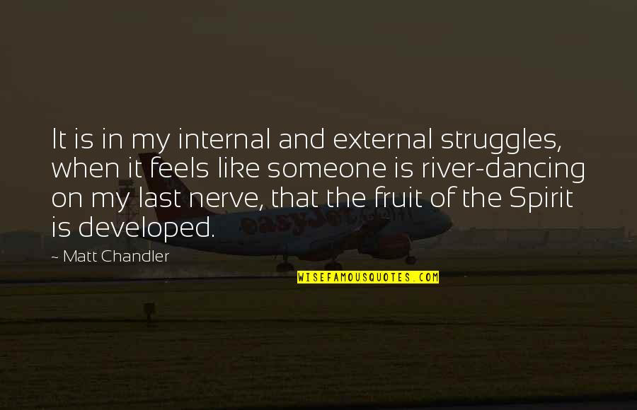 You're On My Last Nerve Quotes By Matt Chandler: It is in my internal and external struggles,