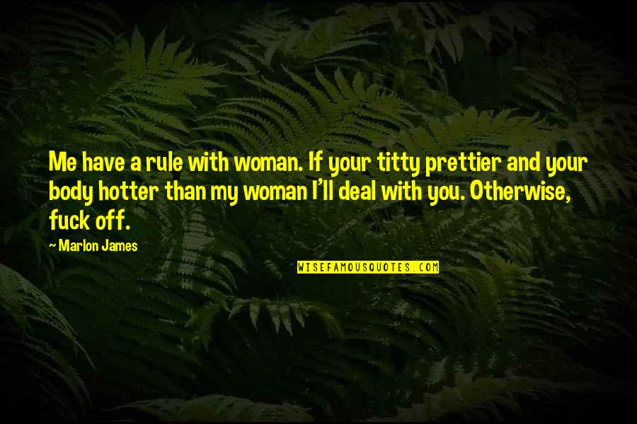 You're Prettier Than Me Quotes By Marlon James: Me have a rule with woman. If your