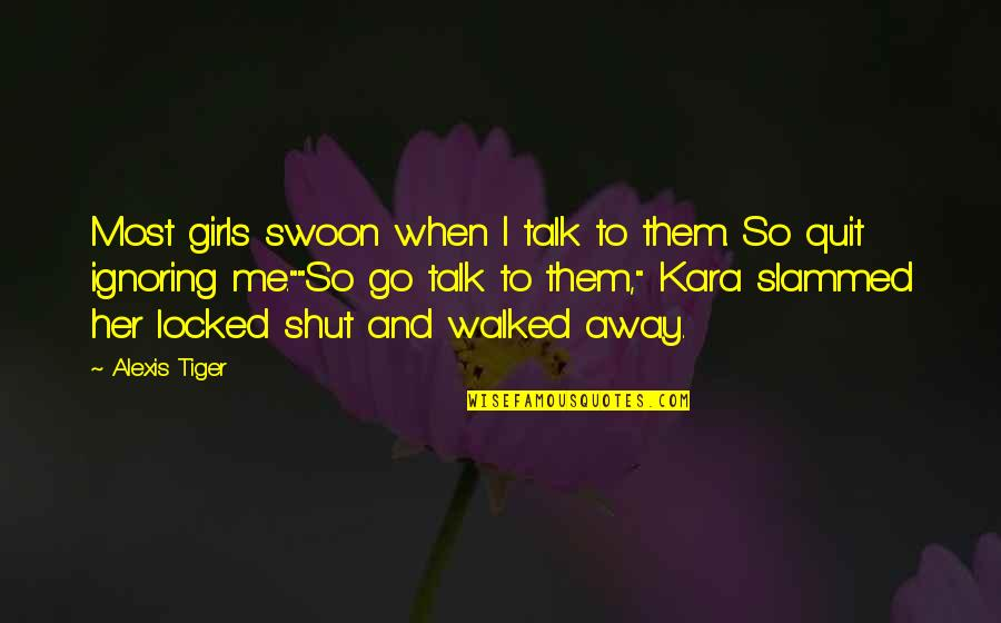 You're So Awesome Quotes By Alexis Tiger: Most girls swoon when I talk to them.