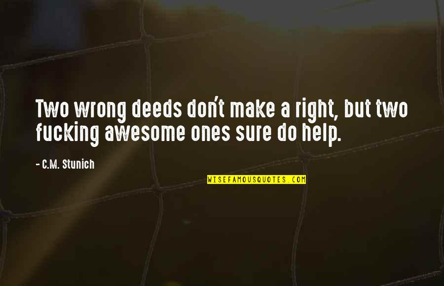You're So Awesome Quotes By C.M. Stunich: Two wrong deeds don't make a right, but