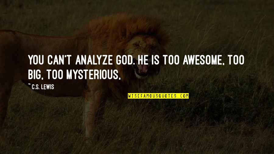 You're So Awesome Quotes By C.S. Lewis: You can't analyze God. He is too awesome,