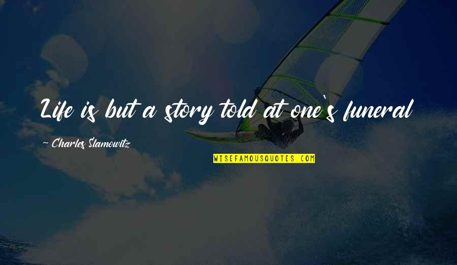 You're So Awesome Quotes By Charles Slamowitz: Life is but a story told at one's