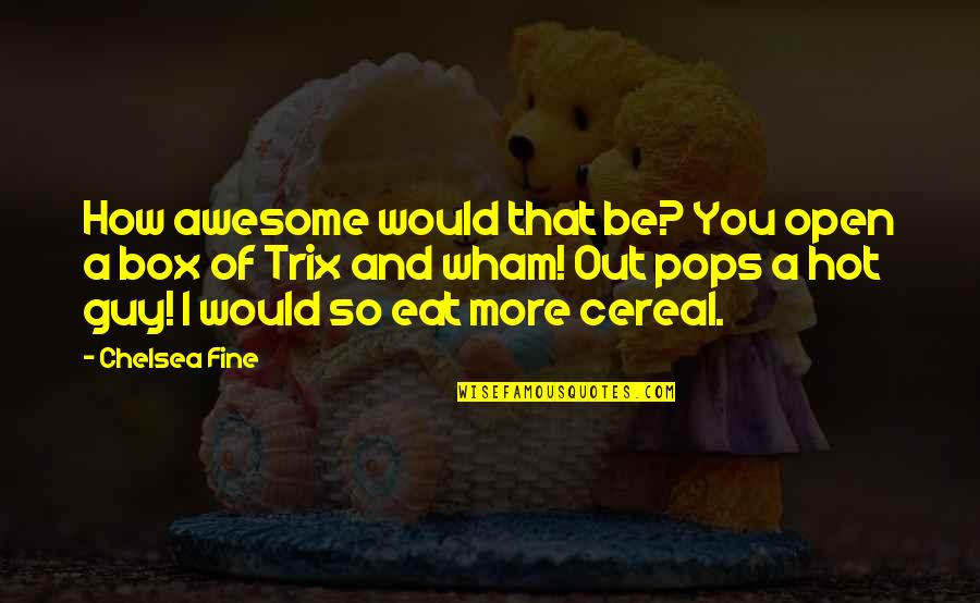 You're So Awesome Quotes By Chelsea Fine: How awesome would that be? You open a