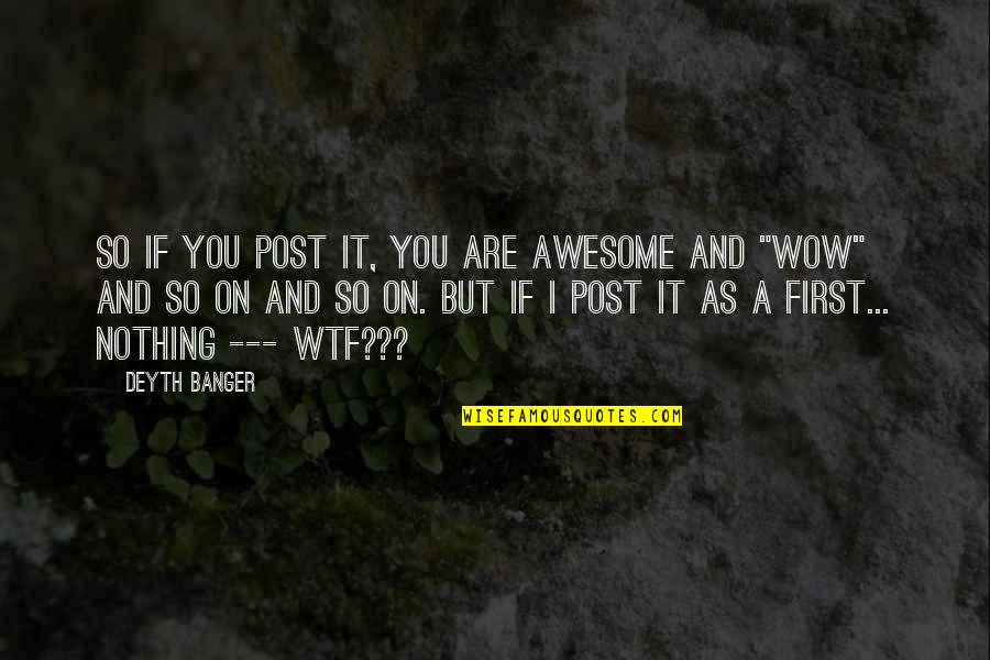 You're So Awesome Quotes By Deyth Banger: So if you post it, you are awesome