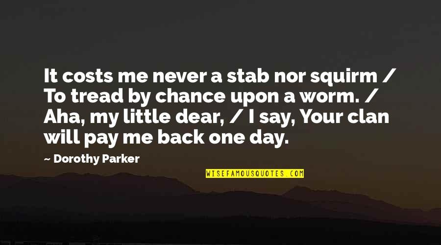 You're So Awesome Quotes By Dorothy Parker: It costs me never a stab nor squirm