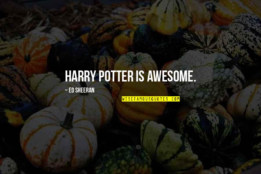 You're So Awesome Quotes By Ed Sheeran: Harry Potter is awesome.
