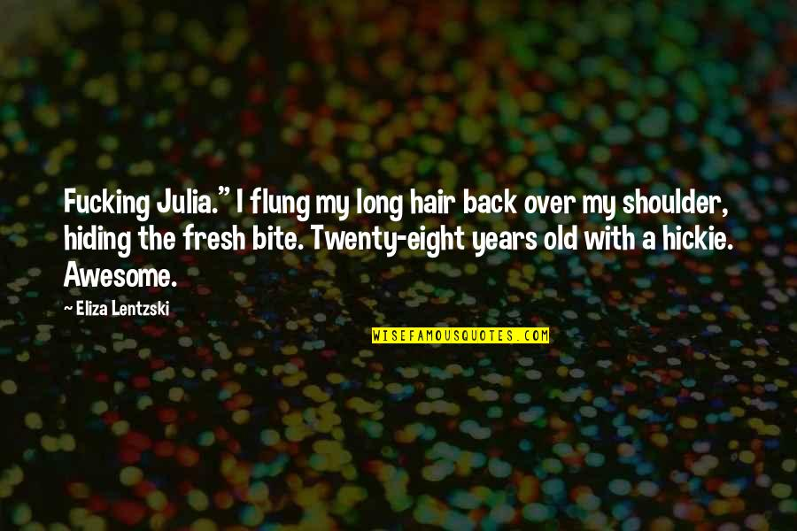 """You're So Awesome Quotes By Eliza Lentzski: Fucking Julia."""" I flung my long hair back"""