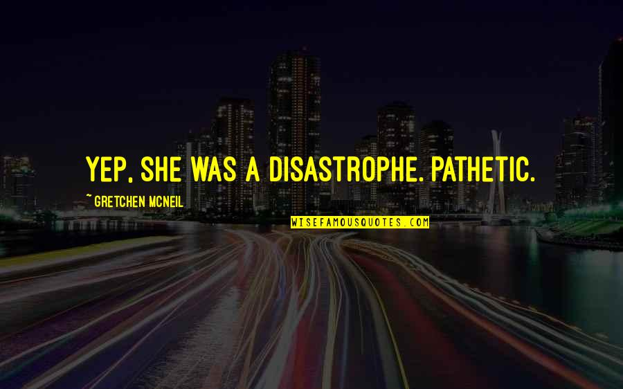 You're So Awesome Quotes By Gretchen McNeil: Yep, she was a disastrophe. Pathetic.