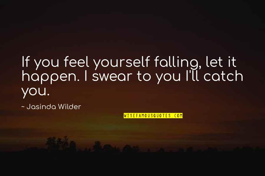 You're So Awesome Quotes By Jasinda Wilder: If you feel yourself falling, let it happen.