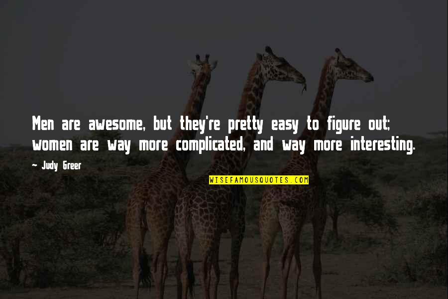 You're So Awesome Quotes By Judy Greer: Men are awesome, but they're pretty easy to