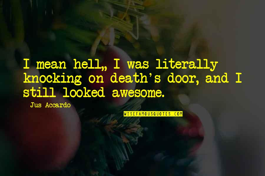 You're So Awesome Quotes By Jus Accardo: I mean hell,, I was literally knocking on