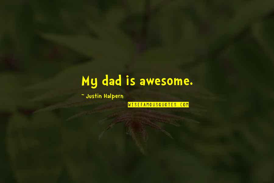 You're So Awesome Quotes By Justin Halpern: My dad is awesome.