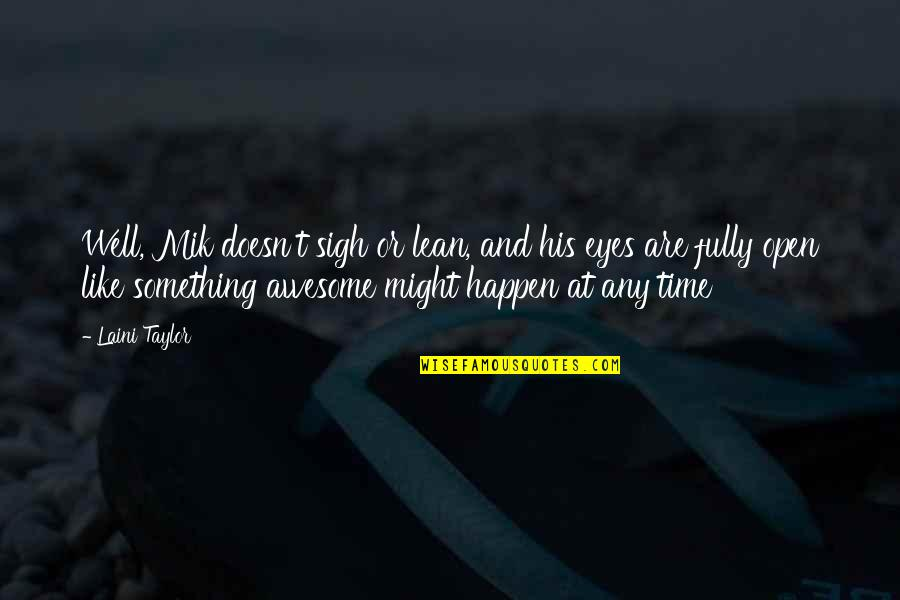 You're So Awesome Quotes By Laini Taylor: Well, Mik doesn't sigh or lean, and his