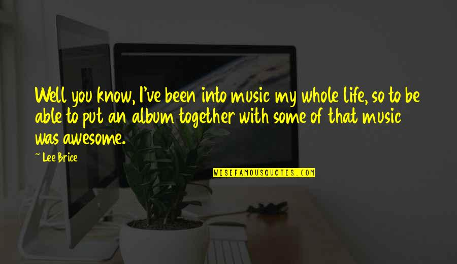You're So Awesome Quotes By Lee Brice: Well you know, I've been into music my