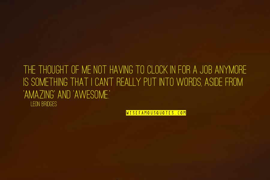 You're So Awesome Quotes By Leon Bridges: The thought of me not having to clock