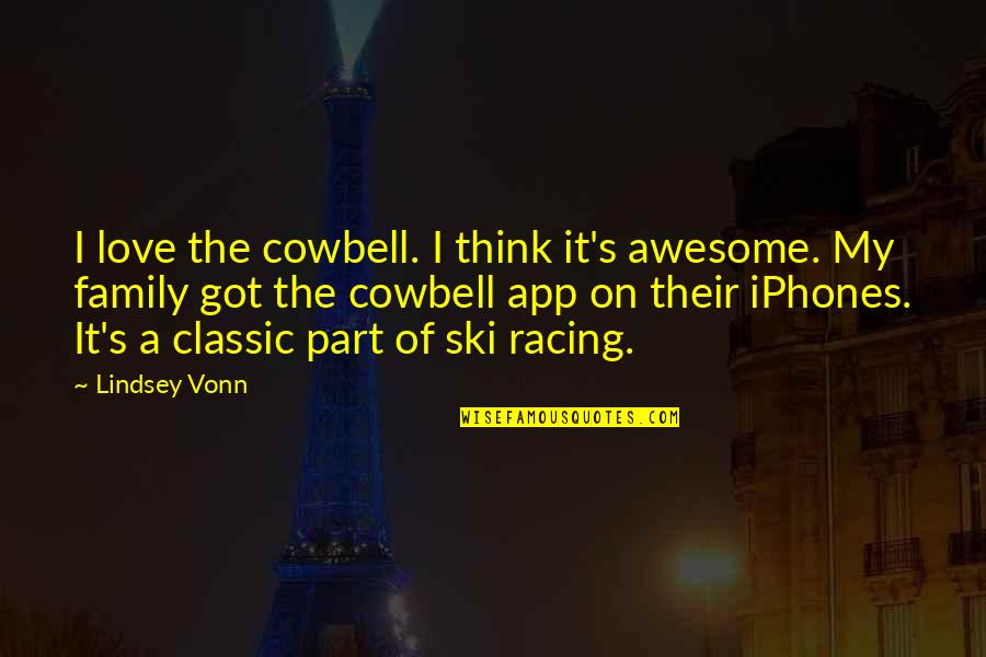 You're So Awesome Quotes By Lindsey Vonn: I love the cowbell. I think it's awesome.
