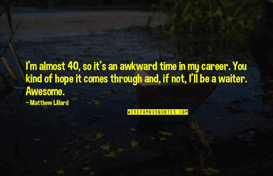 You're So Awesome Quotes By Matthew Lillard: I'm almost 40, so it's an awkward time