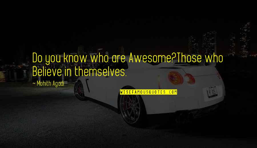 You're So Awesome Quotes By Mohith Agadi: Do you know who are Awesome?Those who Believe