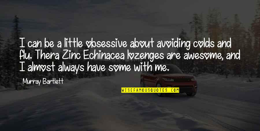 You're So Awesome Quotes By Murray Bartlett: I can be a little obsessive about avoiding