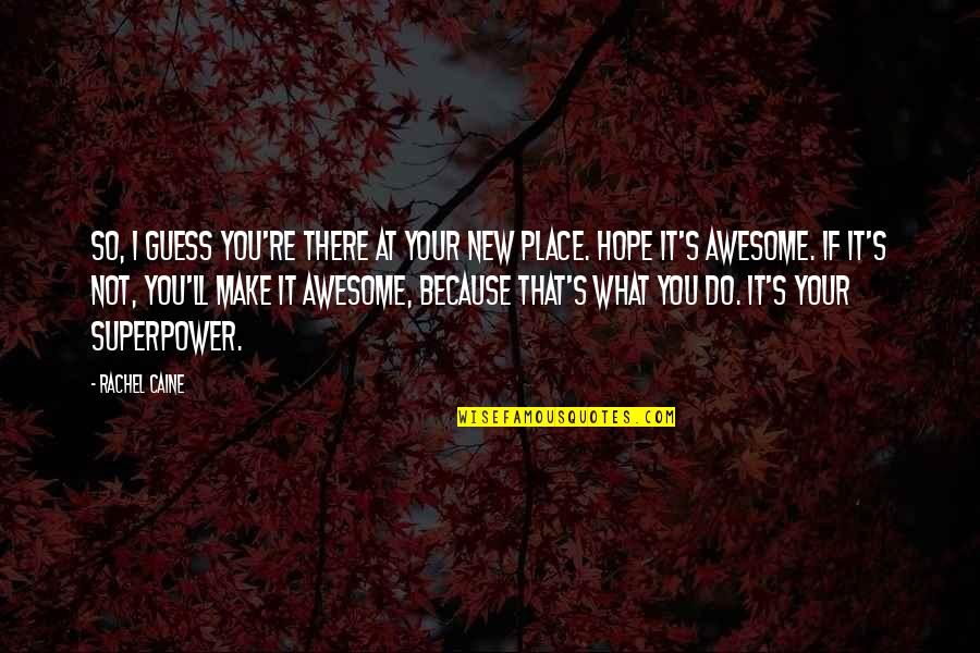 You're So Awesome Quotes By Rachel Caine: So, I guess you're there at your new