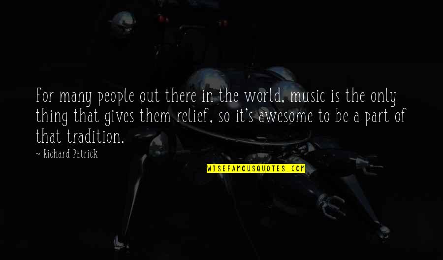 You're So Awesome Quotes By Richard Patrick: For many people out there in the world,