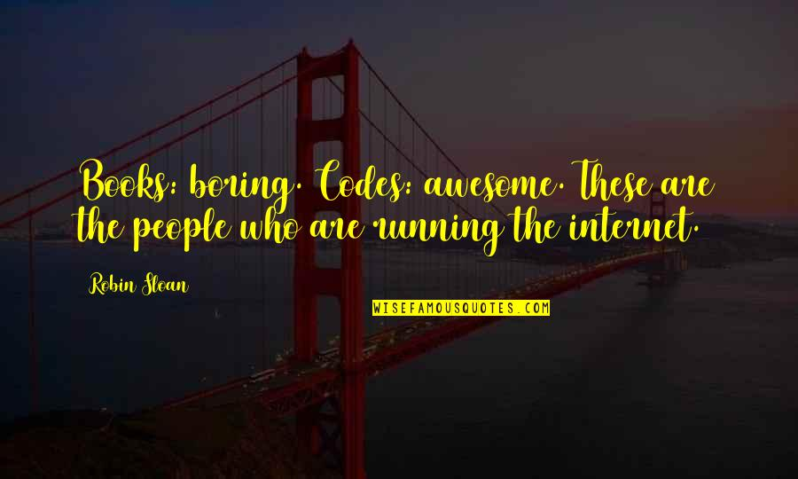 You're So Awesome Quotes By Robin Sloan: Books: boring. Codes: awesome. These are the people