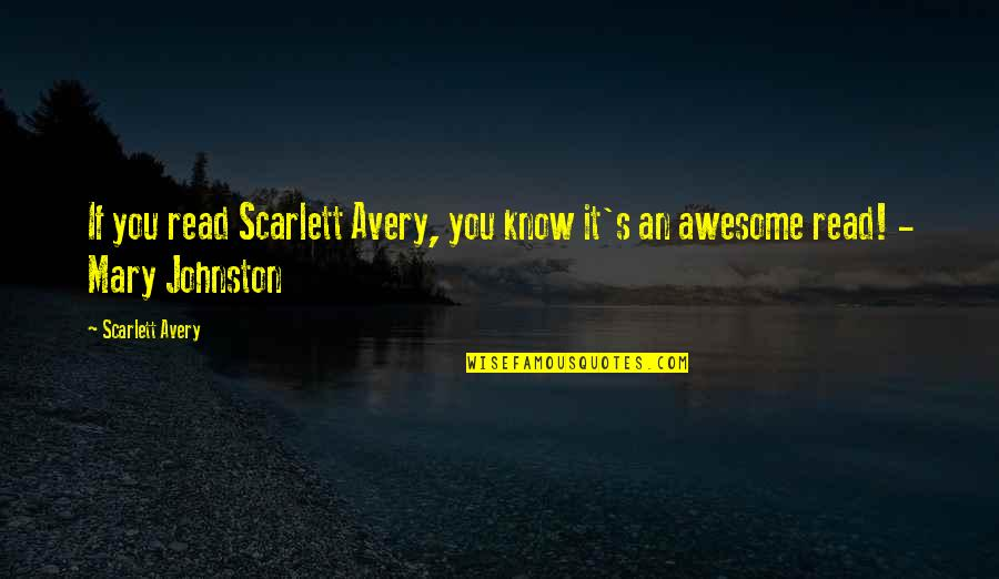 You're So Awesome Quotes By Scarlett Avery: If you read Scarlett Avery, you know it's