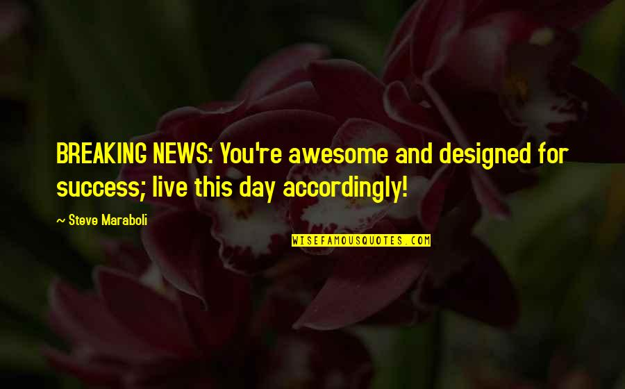 You're So Awesome Quotes By Steve Maraboli: BREAKING NEWS: You're awesome and designed for success;