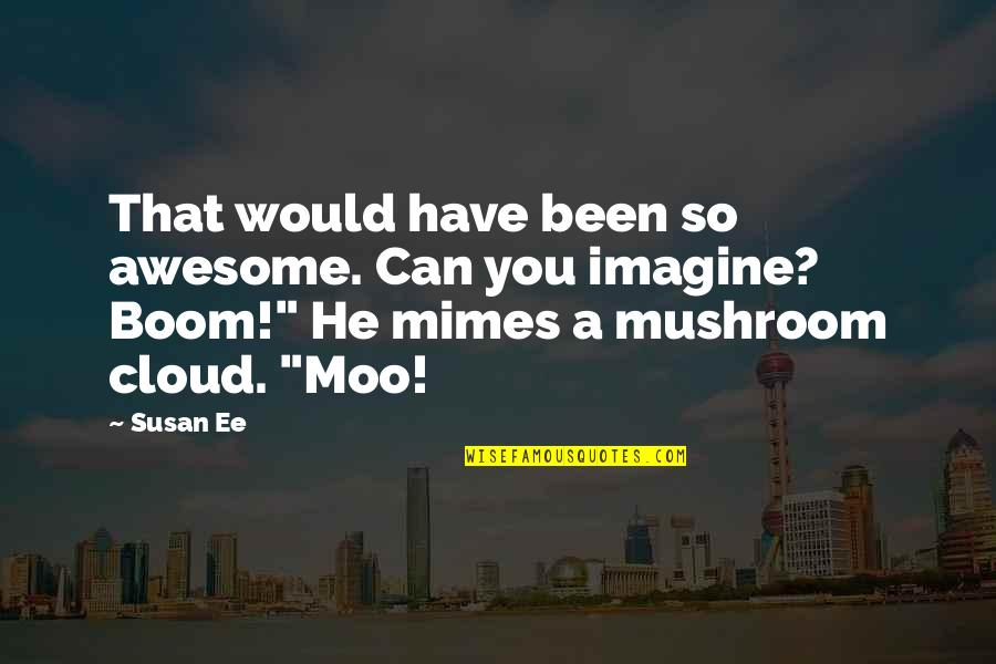 You're So Awesome Quotes By Susan Ee: That would have been so awesome. Can you