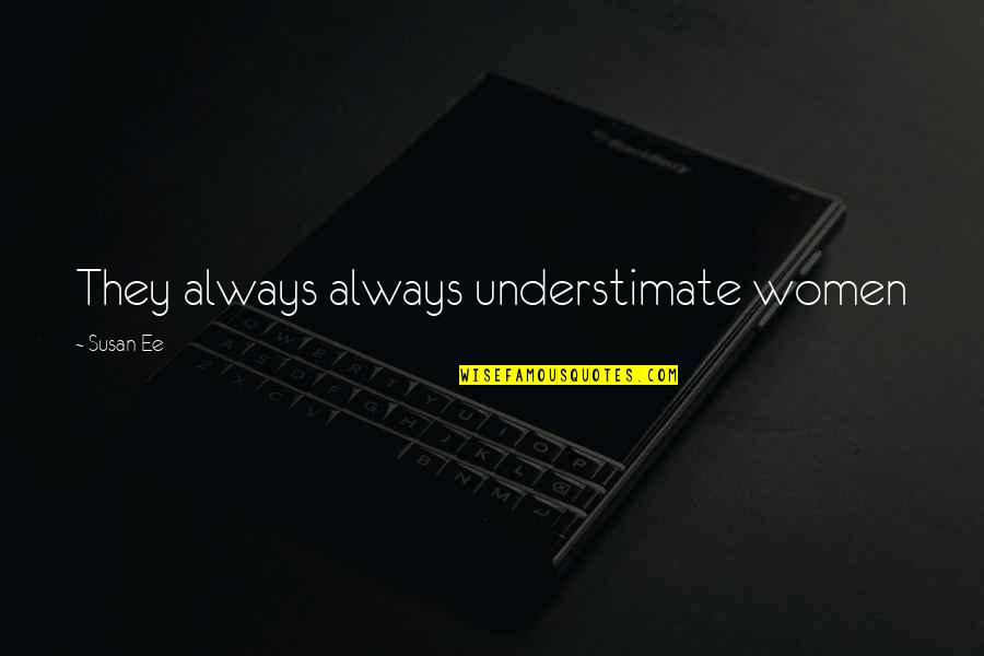 You're So Awesome Quotes By Susan Ee: They always always understimate women