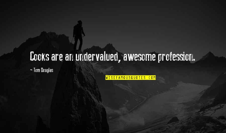 You're So Awesome Quotes By Tom Douglas: Cooks are an undervalued, awesome profession.