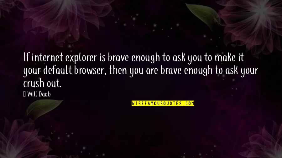 You're So Awesome Quotes By Will Daab: If internet explorer is brave enough to ask
