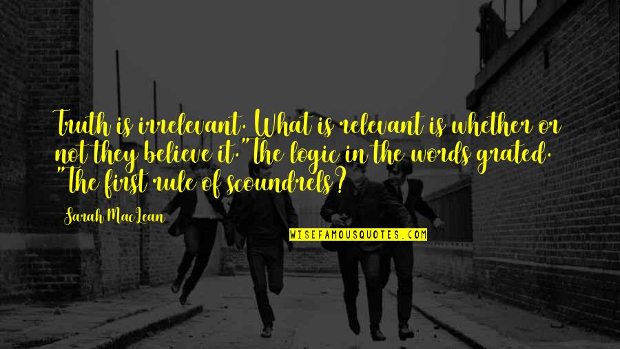 You're So Irrelevant Quotes By Sarah MacLean: Truth is irrelevant. What is relevant is whether