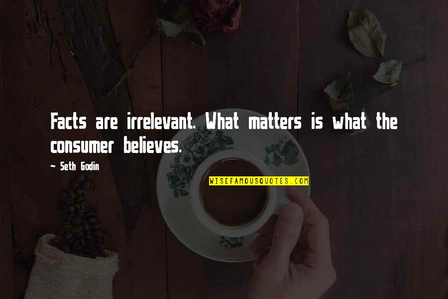 You're So Irrelevant Quotes By Seth Godin: Facts are irrelevant. What matters is what the