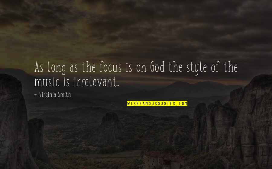 You're So Irrelevant Quotes By Virginia Smith: As long as the focus is on God