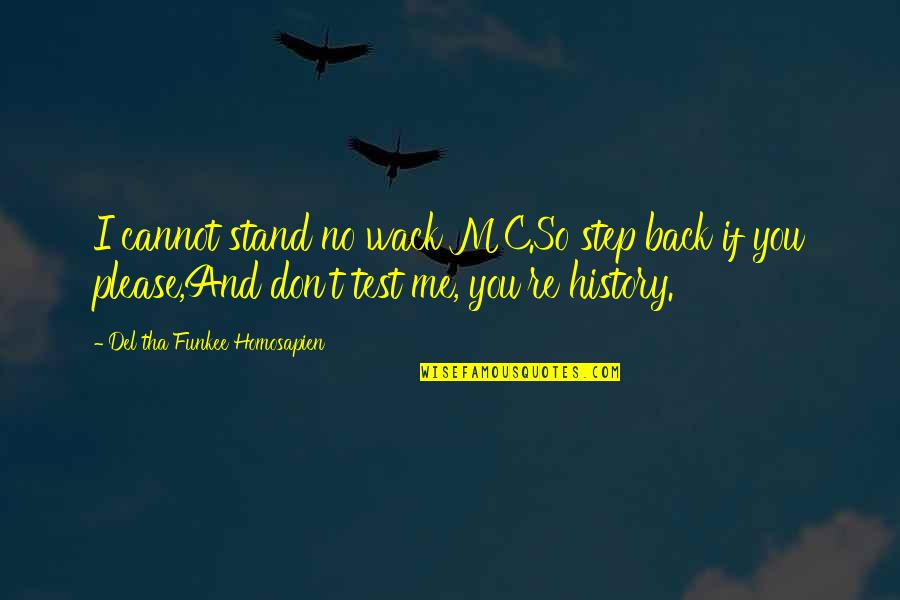You're So Wack Quotes By Del Tha Funkee Homosapien: I cannot stand no wack MC.So step back